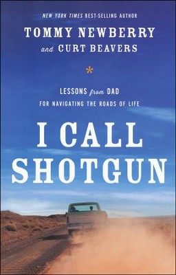 I Call Shotgun: Lessons from Dad for Navigating the Roads of Life  -     By: Tommy Newberry, Curt Beavers