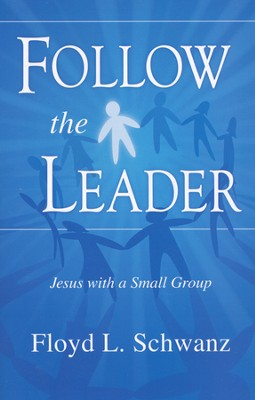 Follow The Leader: Jesus With a Small Group  -     By: Floyd Schwanz