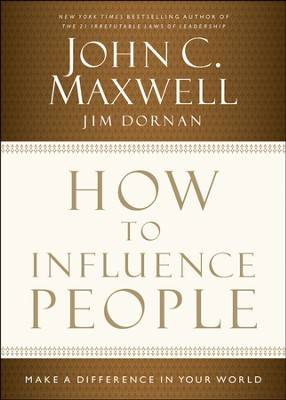 How to Influence People: Make a Difference in Your World  -     By: John C. Maxwell