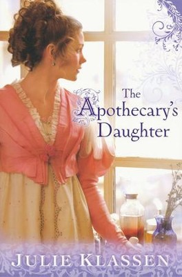 The Apothecary's Daughter  -     By: Julie Klassen