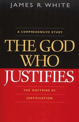 The God Who Justifies  -     By: James R. White