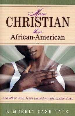 More Christian Than African American: And Other Ways Jesus Turned My Life Upsidedown  -     By: Kimberly Cash Tate