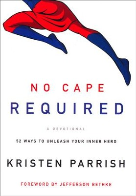 No Cape Required: A Devotional: 52 Ways to Unleash Your Inner Hero  -     By: Kristen Parrish