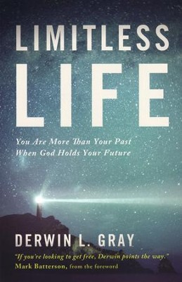 Limitless Life: You Are More Than Your Past When God Holds Your Future  -     By: Derwin L. Gray