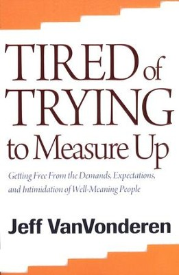 Tired of Trying to Measure Up, repackaged edition: Getting Free from the Demands, Expectations, and Intimidation of Well-Meaning Christians  -     By: Jeff VanVonderen