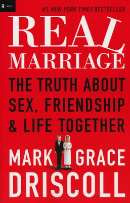 Real Marriage: The Truth About Sex, Friendship & Life Together  -     By: Mark Driscoll, Grace Driscoll