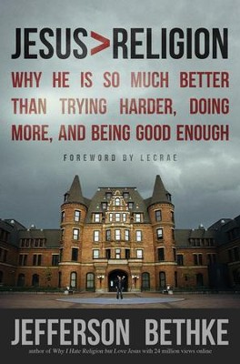 Jesus > Religion: Why He Is So Much Better Than Trying Harder, Doing More, and Being Good Enough - Slightly Imperfect  -     By: Jefferson Bethke