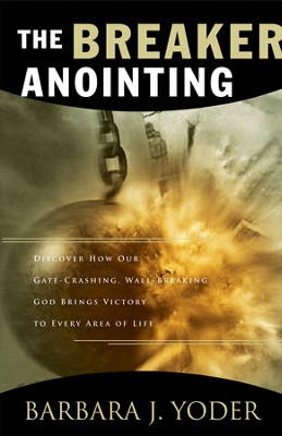 The Breaker Anointing: Discover How Our Gate-Crashing, Wall-Breaking God Brings Victory to Every Area of Life - eBook  -     By: Barbara J. Yoder
