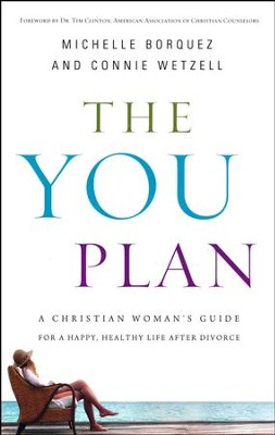 The You Plan: A Christian Woman's Guide for A Happy, Healthy Life After Divorce  -     By: Connie Wetzell, Michelle Borquez