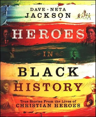 Heroes in Black History: True Stories from the Lives of Christian Heroes  -     By: David Jackson, Neta Jackson