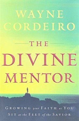 The Divine Mentor: Growing Your Faith As You Sit at the Feet of the Savior  -     By: Wayne Cordeiro