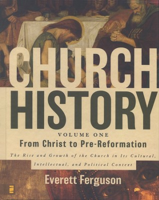 Church History, Volume One: From Christ to Pre-Reformation   -     By: Everett Ferguson