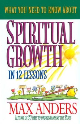 What You Need to Know About Spiritual Growth in 12 Lessons: The What You Need To Know Study Guide Series - eBook  -     By: Max Anders