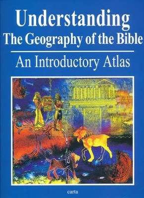 Understanding the Geography of the Bible: An Introductory  Atlas  -     By: Menashe Har'el