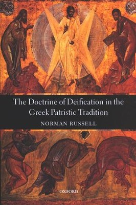The Doctrine of Deification in the Greek Patristic Tradition  -     By: Norman Russell