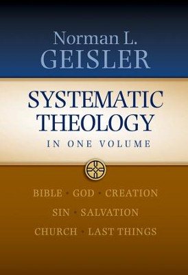 Systematic Theology: In One Volume  -     By: Norman L. Geisler