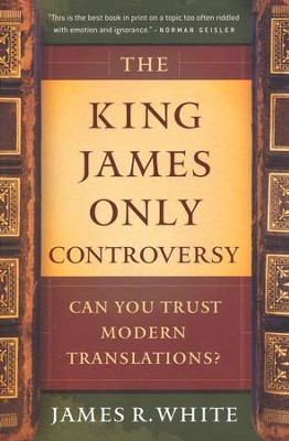 The King James Only Controversy, Revised Edition   -     By: James R. White