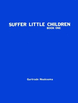 Suffer Little Children, Book 1--Teacher's Manual    -     By: Gertrude Hoeksema