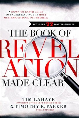 The Book of Revelation Made Clear: A Down-to-Earth Guide to Understanding the Most Mysterious Book of the Bible  -     By: Tim LaHaye