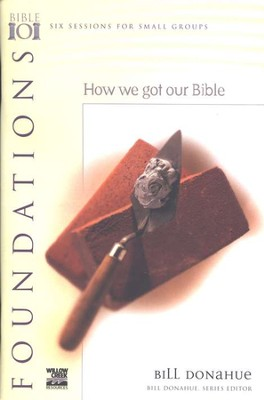 Foundations: How We Got Our Bible   -     By: Bill Donahue