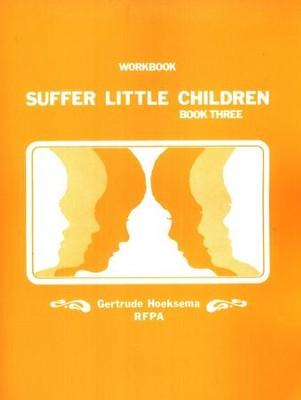 Suffer Little Children, Book 3--Workbook   -     By: Gertrude Hoeksema