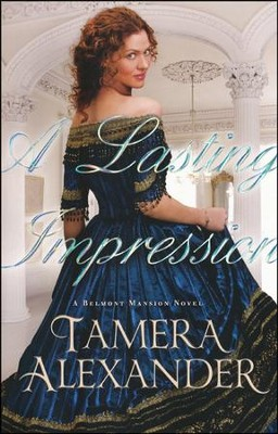 A Lasting Impression, Belmont Mansion Series #1   -     By: Tamera Alexander