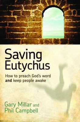 Saving Eutychus: How to Preach God's Word and Keep People Awake  -     By: Gary Millar, Phil Campbell