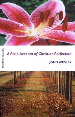 A Plain Account Of Christian Perfection  -     By: John Wesley