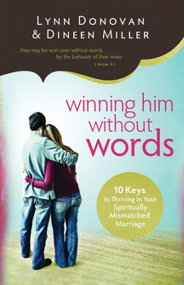 Winning Him Without Words: 10 Keys to Thriving in Your Spiritually Mismatched Marriage - eBook  -     By: Dineen A. Miller, Lynn Donovan