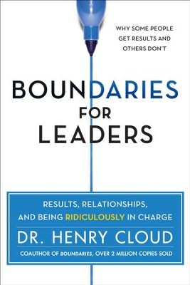 Boundaries for Leaders: Results, Relationships,   and Being Ridiculously in Charge  -     By: Dr. Henry Cloud