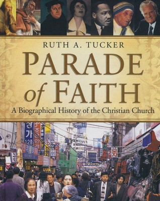 Parade of Faith: A Biographical History of the Christian Church  -     By: Ruth Tucker