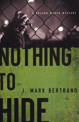 Nothing to Hide, Roland March Mystery Series #3   -     By: J. Mark Bertrand