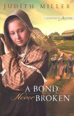 A Bond Never Broken, Daughters of Amana Series #3   -     By: Judith Miller