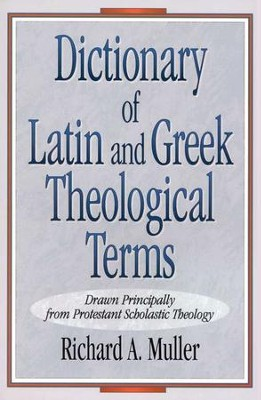 Dictionary of Latin & Greek Theological Terms   -     By: Richard A. Muller
