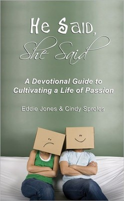 He Said, She Said: A Devotional Guide to Cultivating a Life of Passion: How Newlyweds, Couples and Singles Can Draw Closer to God and Their Mate Through Daily Devotions  -     By: Eddie Jones, Cindy Sproles