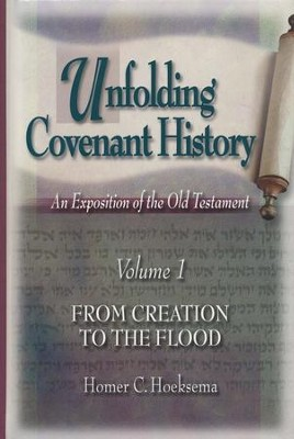 Unfolding Covenant History, Volume 1: From Creation to the Flood  -     By: Homer C. Hoeksema