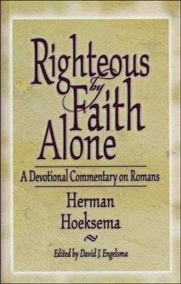 Righteous by Faith Alone: A Devotional Commentary on Romans  -     Edited By: David J. Engelsma     By: Herman Hoeksema
