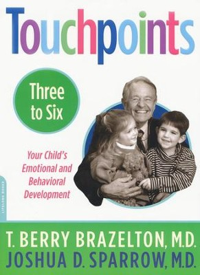 Touchpoints Three to Six: Your Child's Emotional and Behavioral Development  -     By: T. Berry Brazelton M.D., Joshua D. Sparrow M.D.