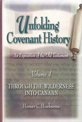 Unfolding Covenant History, Volume 4: Through the Wilderness into Canaan  -     By: Homer C. Hoeksema