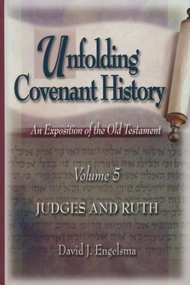 Unfolding Covenant History, Volume 5: Judges and Ruth   -     By: David J. Engelsma