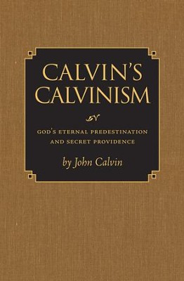 Calvin's Calvinism   -     Edited By: Russel J. Dykstra     By: John Calvin