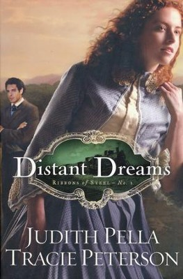 Distant Dreams, Ribbons of Steel Series #1 (repackaged)   -     By: Judith Pella, Tracie Peterson