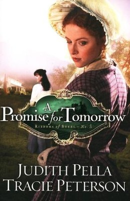 A Promise for Tomorrow, Ribbons of Steele Series #3 (rpkgd)   -     By: Judith Pella, Tracie Peterson