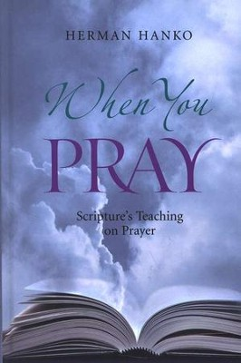 When You Pray: Scripture's Teaching on Prayer   -     By: Herman Hanko