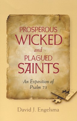 Prosperous Wicked and Plagued Saints, An Exposition of Psalm 73  -     By: David Engelsma