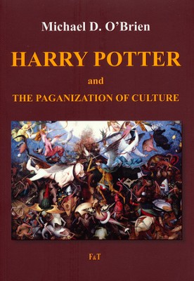 Harry Potter and the Paganization of Culture  -     By: Michael D. O'Brien