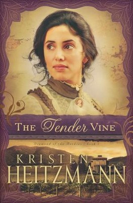 The Tender Vine, Diamond of the Rockies Series #3 (rpkgd)   -     By: Kristen Heitzmann