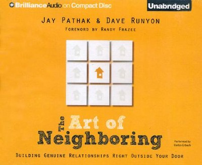 The Art of Neighboring: Building Genuine Relationships Right Outside Your Door Unabridged Audiobook on CD  -     By: Jay Pathak