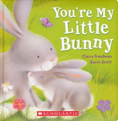You're My Little Bunny   -     By: Claire Freedman, Gavin Scott