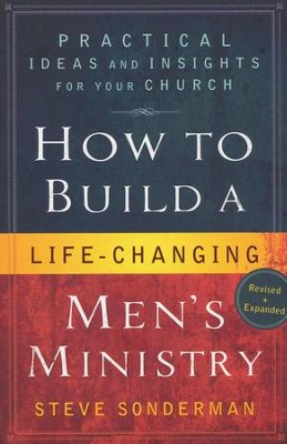 How to Build a Life-Changing Men's Ministry, Revised and updated edition: Practical Ideas and Insights for Your Church  -     By: Steve Sonderman